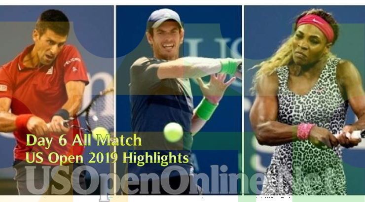 US Open Tennis 2019 Day 6 Complete Match Highlights