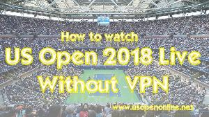 How to Watch the US Open Live Stream without a VPN