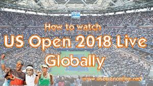 How to watch US Open 2018 Tennis Live Globally